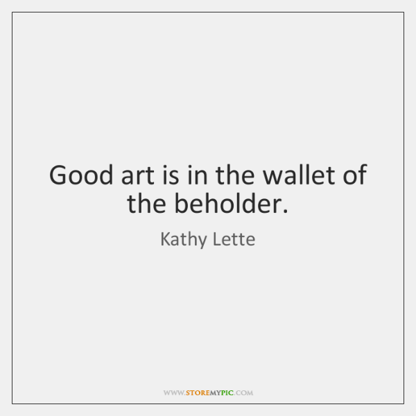 Good Art Is In The Wallet Of The Beholder Storemypic