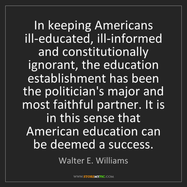 Walter E. Williams: In keeping Americans ill-educated, ill-informed and constitutionally...