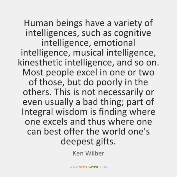 Human beings have a variety of intelligences, such as cognitive intelligence, emotional ...