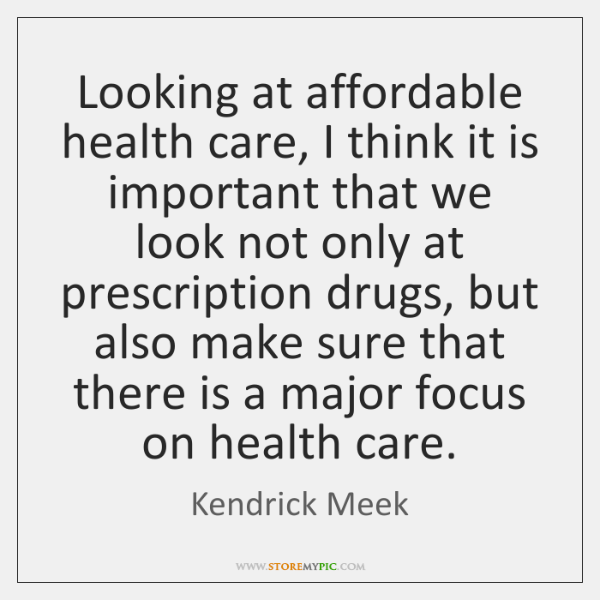Looking at affordable health care, I think it is important that we ...