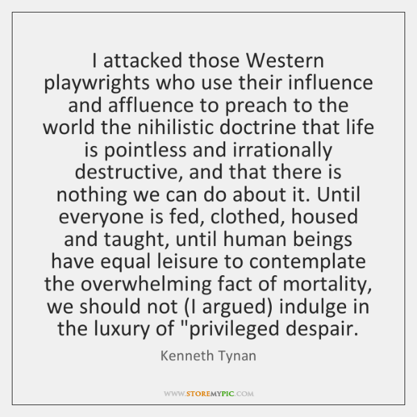 I attacked those Western playwrights who use their influence and affluence to ...