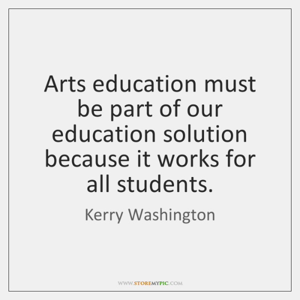Arts education must be part of our education solution because it works ...