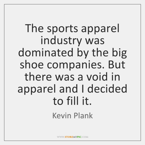 The sports apparel industry was dominated by the big shoe companies. But ...