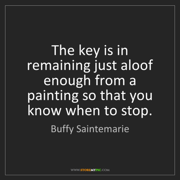 Buffy Saintemarie: The key is in remaining just aloof enough from a painting...