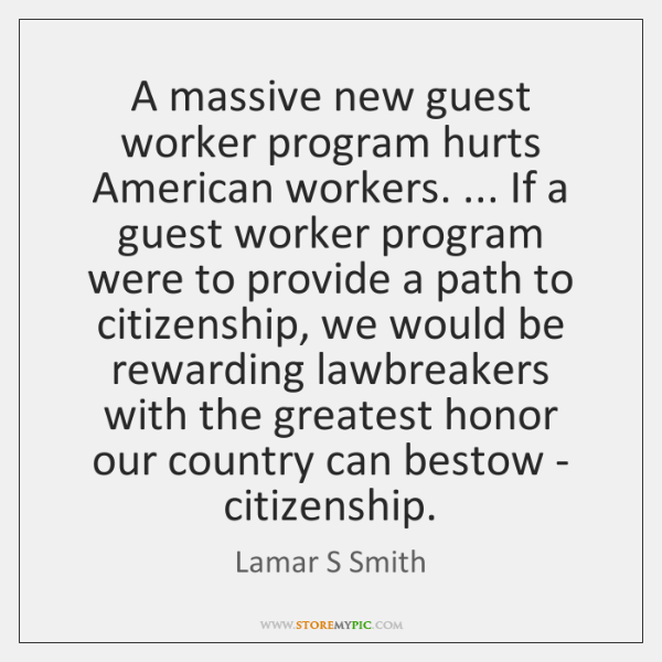 A massive new guest worker program hurts American workers. ... If a guest ...