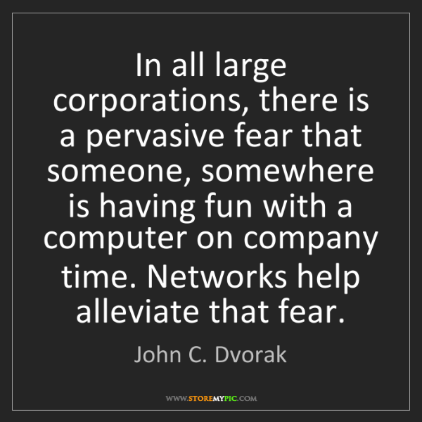 John C. Dvorak: In all large corporations, there is a pervasive fear...