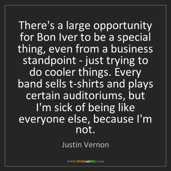 Justin Vernon: There's a large opportunity for Bon Iver to be a special...
