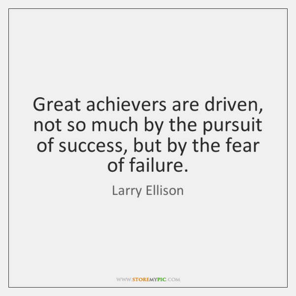 Great achievers are driven, not so much by the pursuit of success, ...