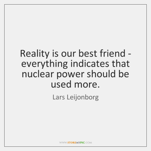 Reality is our best friend - everything indicates that nuclear power should ...