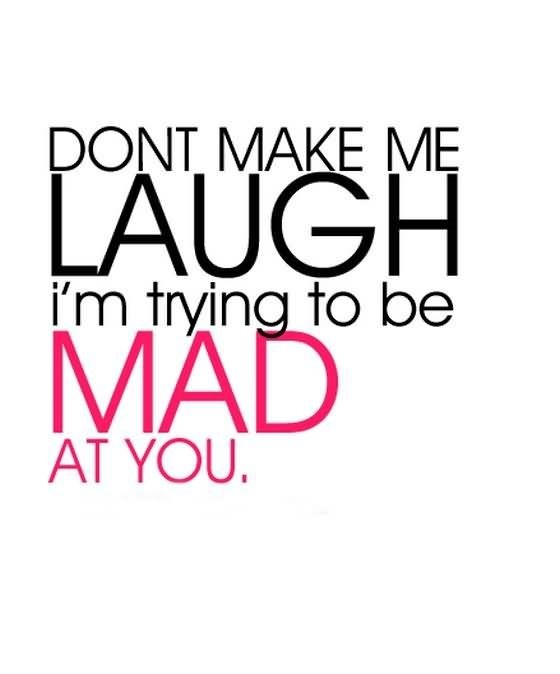 Dont Make Me Laugh Im Trying To Be Mad At You Storemypic