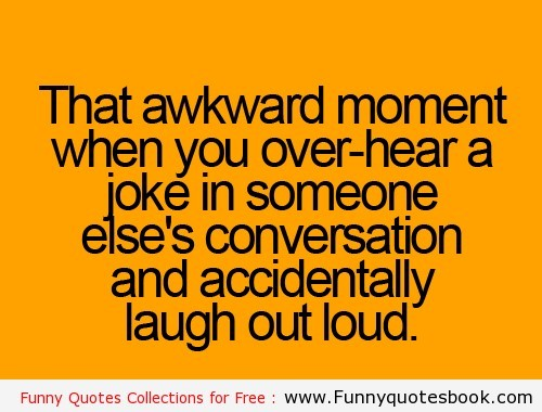 That Awkward Moment When You Over Hear A Joke In Someone Elses Conversation And Accid