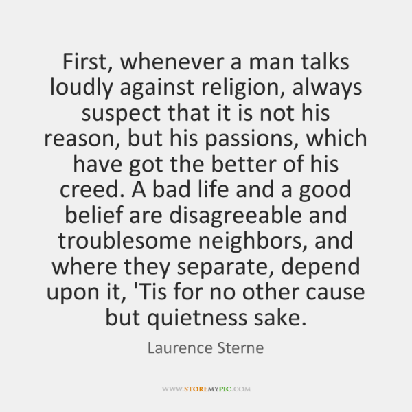 First, whenever a man talks loudly against religion, always suspect that it ...