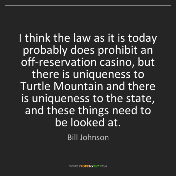 Bill Johnson: I think the law as it is today probably does prohibit...