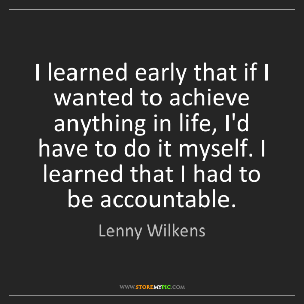 Lenny Wilkens: I learned early that if I wanted to achieve anything...