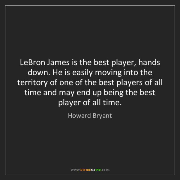 Howard Bryant: LeBron James is the best player, hands down. He is easily...