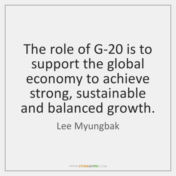 The role of G-20 is to support the global economy to achieve ...