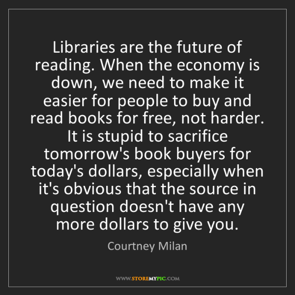 Courtney Milan: Libraries are the future of reading. When the economy...