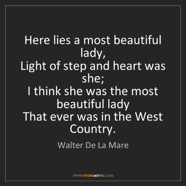 Walter De La Mare: Here lies a most beautiful lady,   Light of step and...