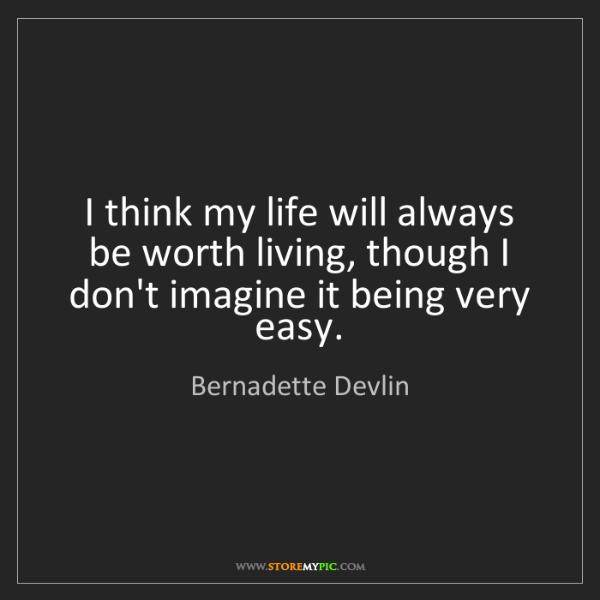 Bernadette Devlin I Think My Life Will Always Be Worth Living
