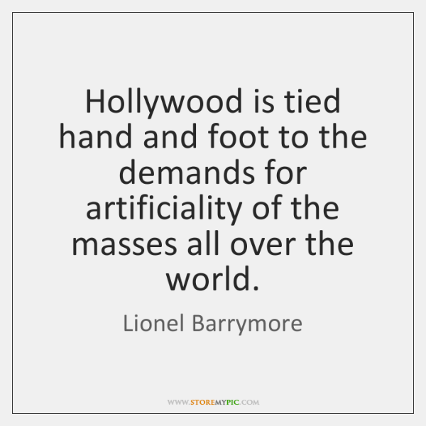 Hollywood is tied hand and foot to the demands for artificiality of ...