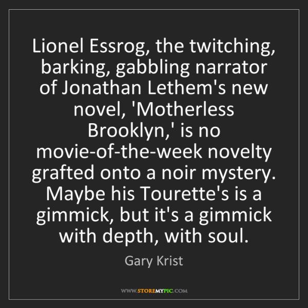 Gary Krist: Lionel Essrog, the twitching, barking, gabbling narrator...