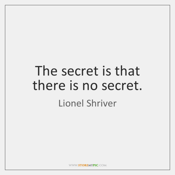 The secret is that there is no secret.
