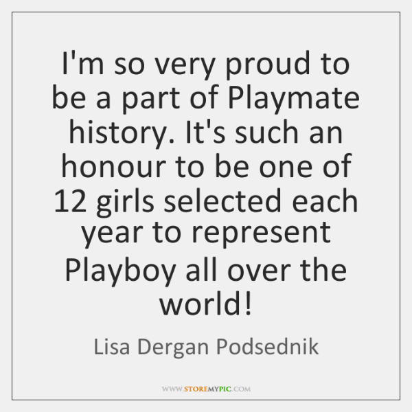 I'm so very proud to be a part of Playmate history. It's ...
