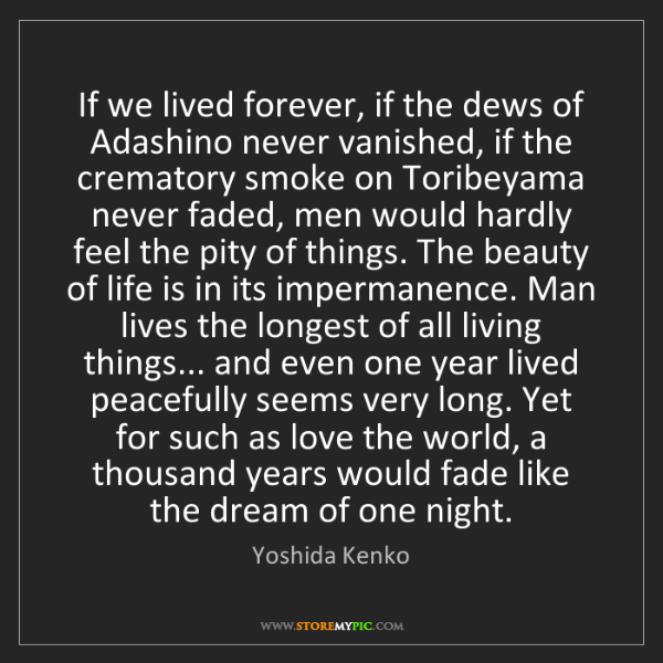 Yoshida Kenko: If we lived forever, if the dews of Adashino never vanished,...