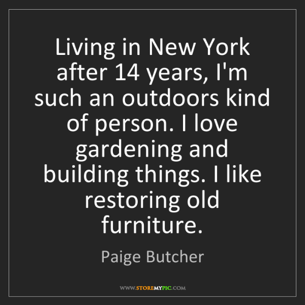 Paige Butcher: Living in New York after 14 years, I'm such an outdoors...