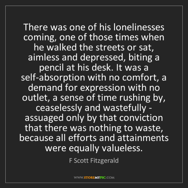 F Scott Fitzgerald: There was one of his lonelinesses coming, one of those...