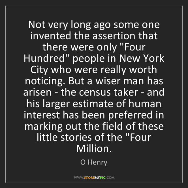 O Henry: Not very long ago some one invented the assertion that...