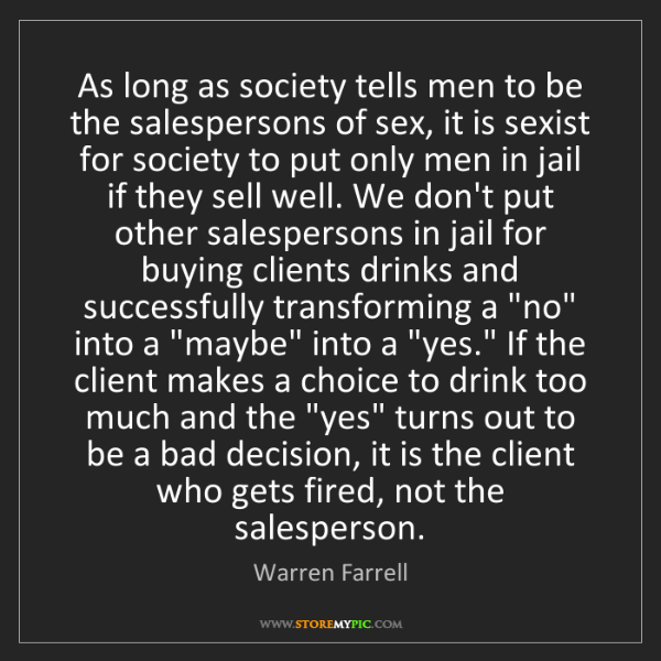 Warren Farrell: As long as society tells men to be the salespersons of...