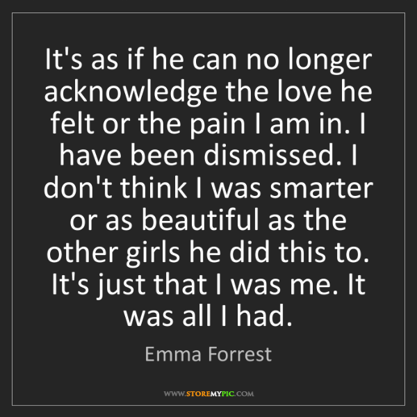 Emma Forrest: It's as if he can no longer acknowledge the love he felt...