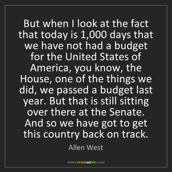 Allen West: But when I look at the fact that today is 1,000 days...