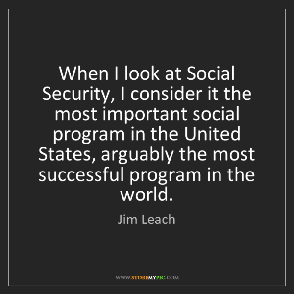 Jim Leach: When I look at Social Security, I consider it the most...
