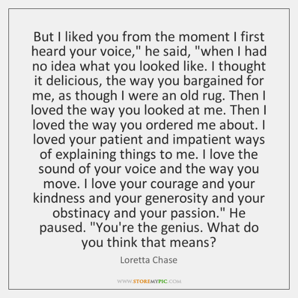 """But I liked you from the moment I first heard your voice,"""" ..."""