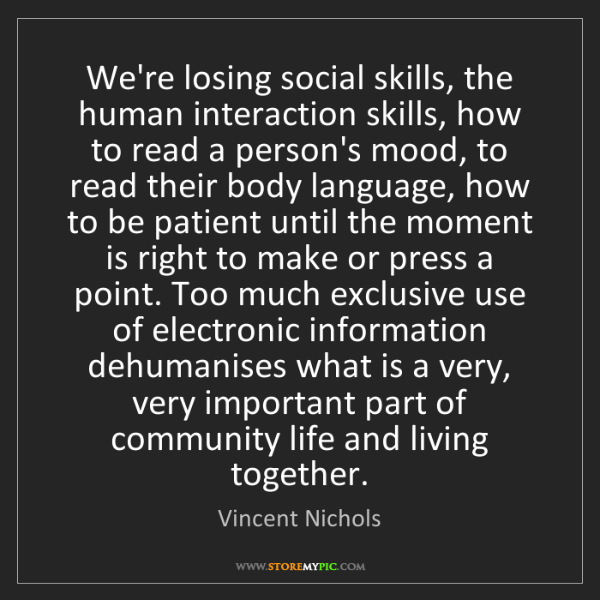 Vincent Nichols: We're losing social skills, the human interaction skills,...