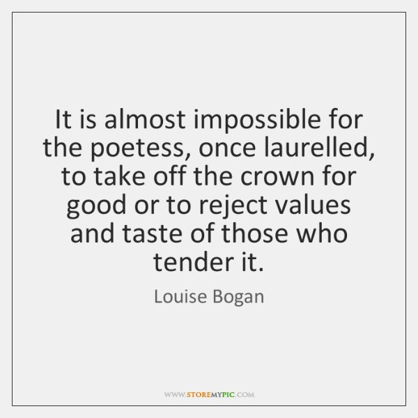 It is almost impossible for the poetess, once laurelled, to take off ...