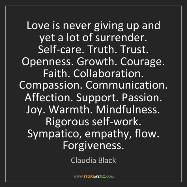 Claudia Black: Love is never giving up and yet a lot of surrender. Self-care....