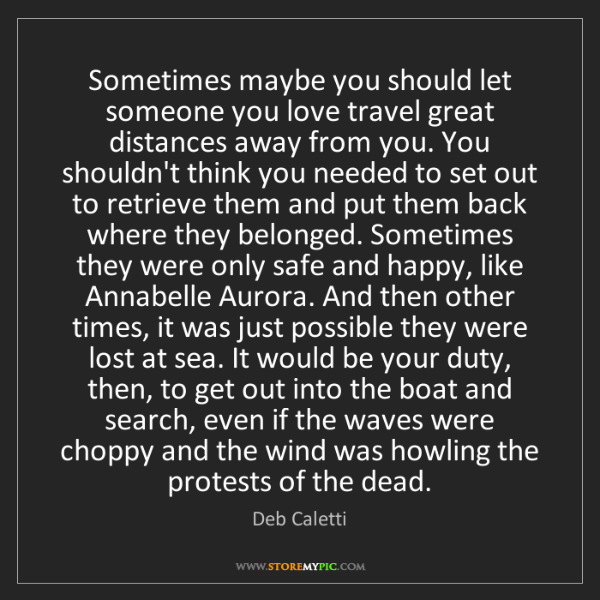 Deb Caletti: Sometimes maybe you should let someone you love travel...