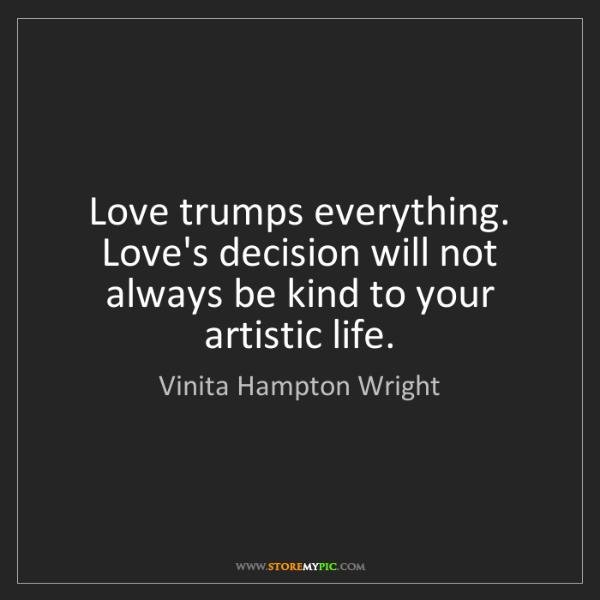 Vinita Hampton Wright: Love trumps everything. Love's decision will not always...
