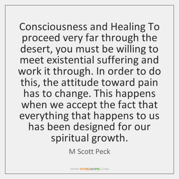 Consciousness and Healing To proceed very far through the desert, you must ...