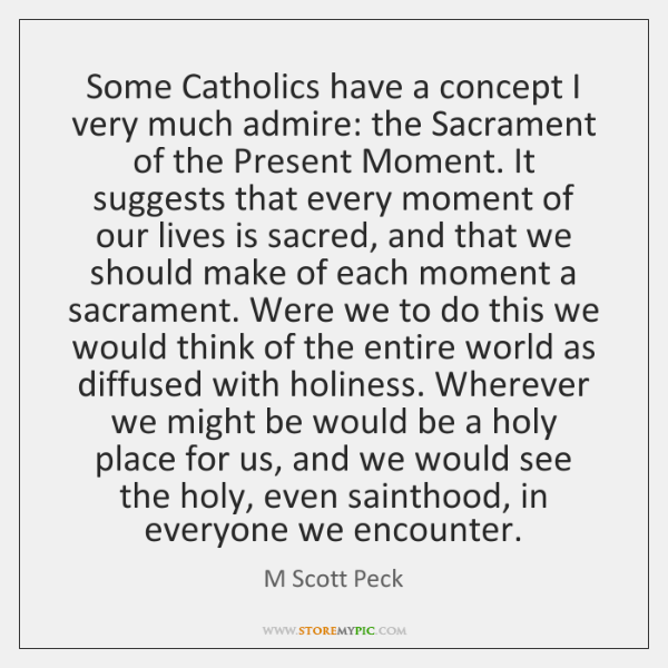 Some Catholics have a concept I very much admire: the Sacrament of ...