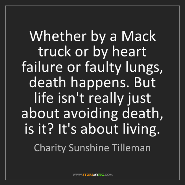 Charity Sunshine Tilleman: Whether by a Mack truck or by heart failure or faulty...