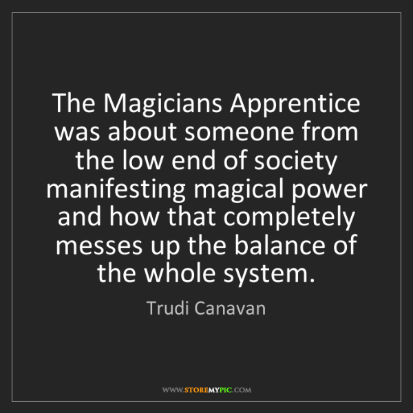 Trudi Canavan: The Magicians Apprentice was about someone from the low...