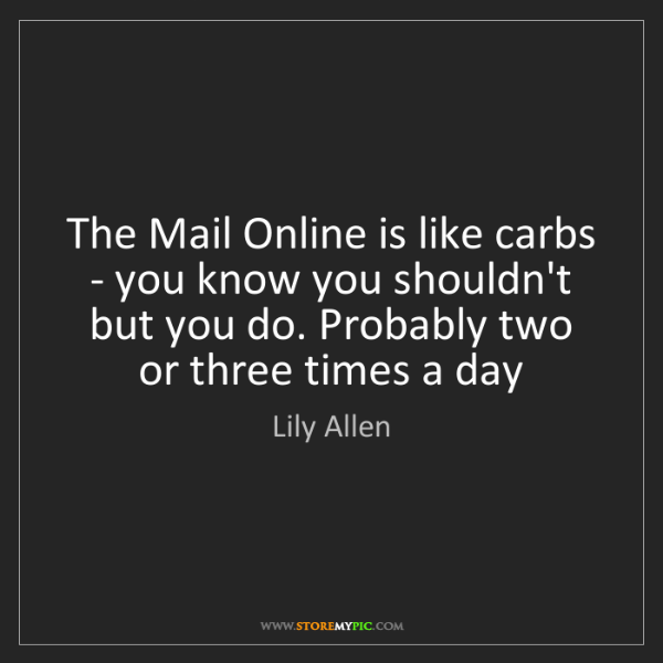 Lily Allen: The Mail Online is like carbs - you know you shouldn't...