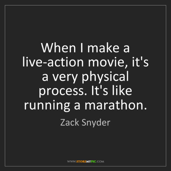 Zack Snyder: When I make a live-action movie, it's a very physical...