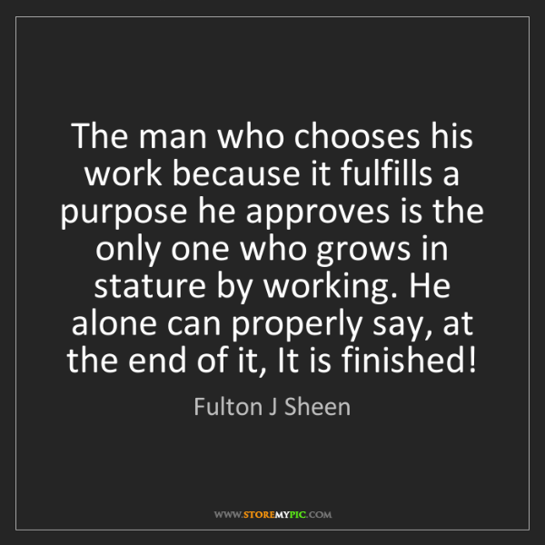 Fulton J Sheen: The man who chooses his work because it fulfills a purpose...