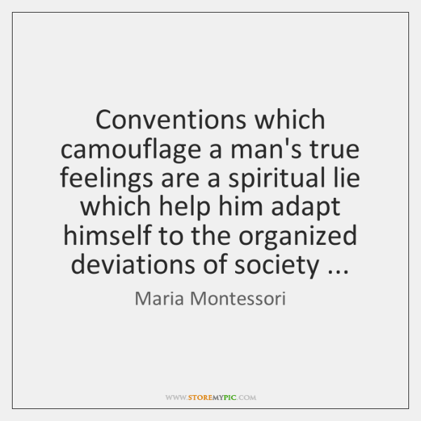 Conventions which camouflage a man's true feelings are a spiritual lie which ...