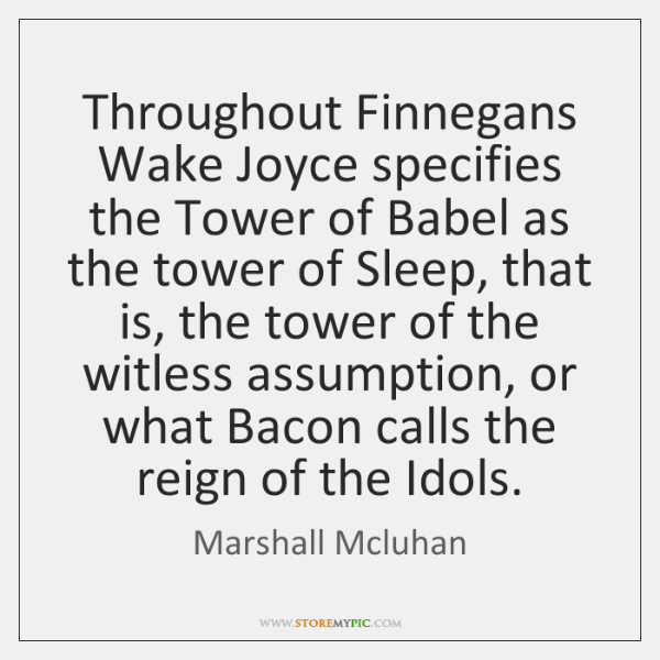 Throughout Finnegans Wake Joyce specifies the Tower of Babel as the tower ...